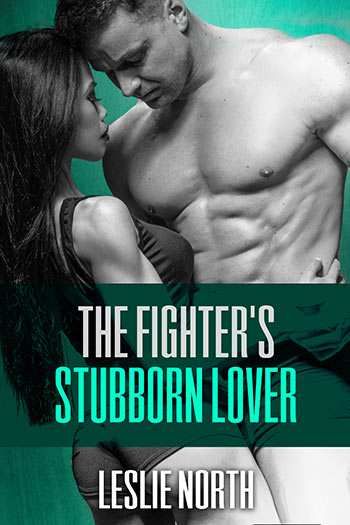 The Fighter's Stubborn Lover (The Burton Brothers Series #2)