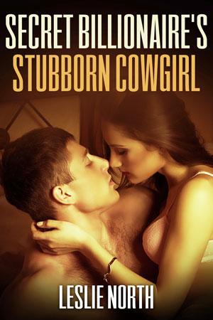 Secret Billionaire's Stubborn Cowgirl (The Secret Billionaires Series #1)