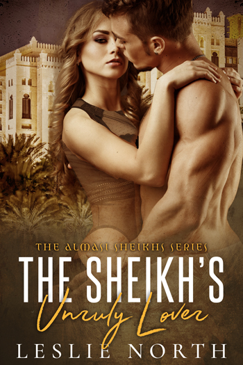 The Sheikh's Unruly Lover (Almasi Sheikhs #2)